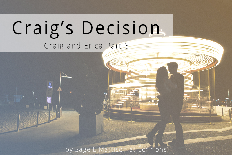 Craig's Decision: Craig and Erica Part 3 by Sage L Mattison at Écririons